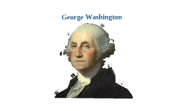 Copy of George Washington- Hottle and DiFonso