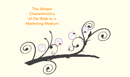 The Unique Characteristics of the Web as a Marketing Medium