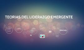 Copy of TEORIAS DEL LIDERAZGO EMERGENTE