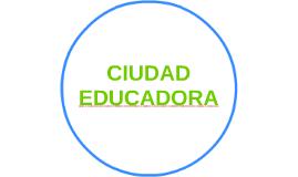 CIUDAD EDUCADORA