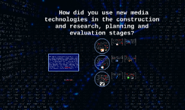 How did you use new media technologies in the construction