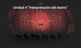 """Unidad 4 """"Interpretación del teatro"""""""