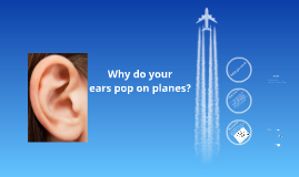 Why do your ears pop on planes?