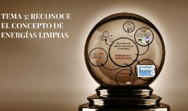TEMA 3: RECONOCE EL CONCEPTO DE ENERGÍAS LIMPIAS