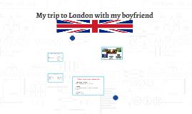 My trip to London with my boyfriend