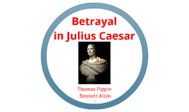 betrayal in julius ceasar Betrayal that lurks in classical friendship models explicit and constitutive3 he then performs a scene of friendship with the dead which neutralizes and covers over the fear of betrayal by 1 all citations from shakespeare's julius caesar are taken from the third series arden shakespeare, edited by david daniell, reprinted 2005.