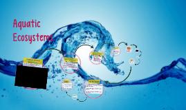 Copy of Aquatic Ecosystems