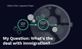 My Question: What's the deal with immigration?