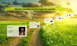Copy of Copy of Métodos basados en estrategias de examen