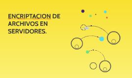 ENCRIPTACION DE ARCHIVOS EN SERVIDORES.