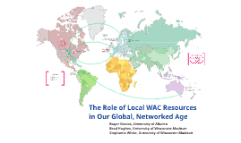 The Role of Local WAC Resources in Our Global, Networked Age