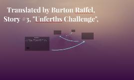 """Unferths Challenge"", Story #3, Translated by Burton Raffel"