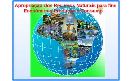 Copy of Apropriação dos Recursos Naturais para fins economicos produ