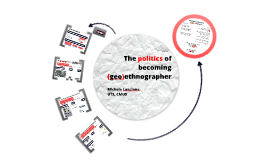 The politics of becoming (geo)ethnographer