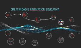 Copy of CREATIVIDAD E INNOVACION EDUCATIVA