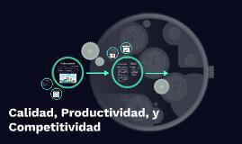 Copy of Calidad, Productividad, y Competitividad