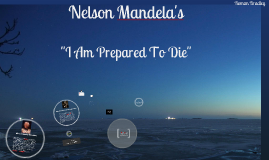 """I Am Prepared To Die"" By Nelson Mandela"