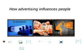 How ADVERTISMENT influence people