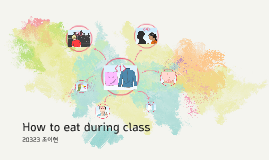 How to eat during class