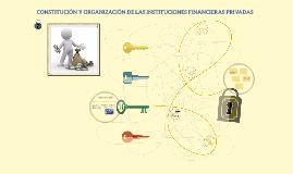 CONSTITUCIÒN Y ORGANIZACIÒN DE LAS INSTITUCIONES FINANCIERAS