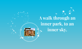 A walk through an inner park, to an inner sky.