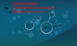 LOS MECANISMOS ALTERNATIVOS DE SOLUCION DE CONFLICTOS ( M.A.