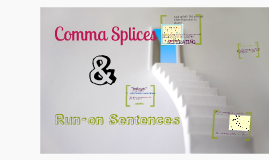 Comma Splices & Run-on Sentences