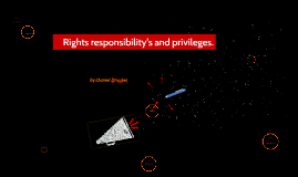 Rights responsibilitys and priviliges.