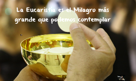 La Eucaristía es el Milagro más grande que podemos contempla