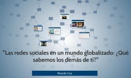 """""""Las redes sociales en un mundo globalizado: ¿Qué sabemos los demás de ti?"""""""