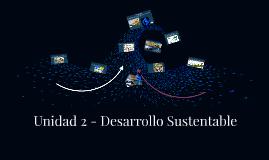 Unidad 2 - Desarrollo Sustentable