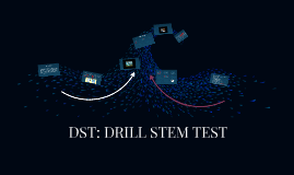Copy of DST: DRILL STEM TEST