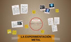 LA EXPERIMENTACIÓN METAL