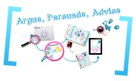 Writing to Argue, Persuade, Advise