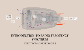 INTRODUCTION  TO RADIO FREQUENCY SPECTRUM