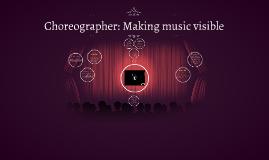 Choreogrpaher: Making music visible