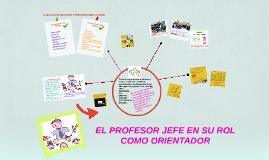 Copy of EL PROFESOR JEFE EN SU ROL COMO ORIENTADOR