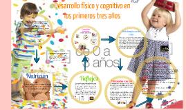 Copy of Desarrollo Físico y cognitivo en los primeros tres años
