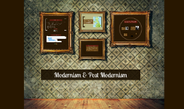 Copy of Modernism and Post Modernism