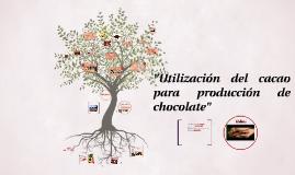 """Copy of """"Utilizacion del cacao para produccion de chocolate"""""""