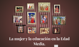 Copy of La mujer y la educación en la Edad Media.