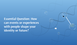Essential Question: How can events or experiences with peopl