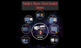 Rudolph A. Marcus: Great Canadian Chemist