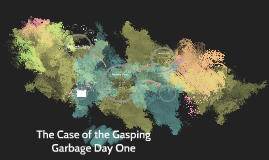 Copy of The Case of the Gasping Garbage Day One