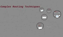 Complex Routing Techniques