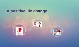 A positive life change