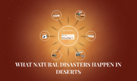 WHAT NATURAL DISASTERS HAPPEN IN DESERTS
