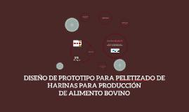 DISEÑO DE PROTOTIPO PARA PELETIZADO DE HARINAS, PARA PRODUCC