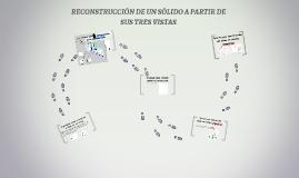 Copy of RECONSTRUCCIÓN DE UN SÓLIDO A PARTIR DE SUS TRES VISTAS