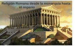 Copy of Religión Romana desde la monarquia hasta el imperio
